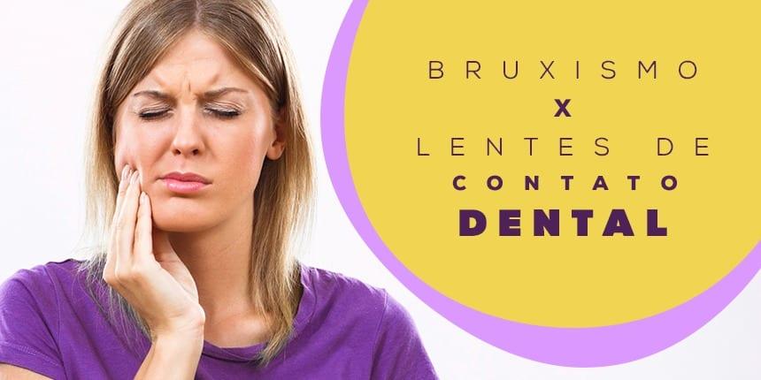 Bruxismo x Lente de contato dental - Royal Odontologia